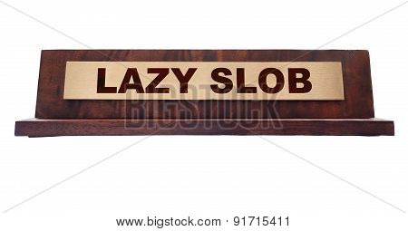 Lazy Slob plaqe nameplate isolated on white poster