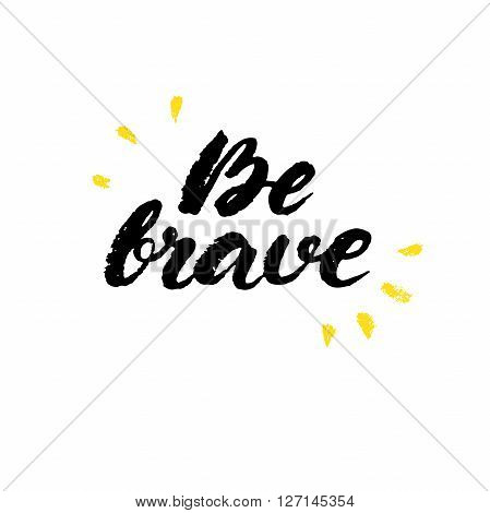 Be brave. Boho style vector phrase. Inspirational and motivational quote handwritten with black ink and brush. Dry brush calligraphy. Hand lettering and typography for posters invitations cards