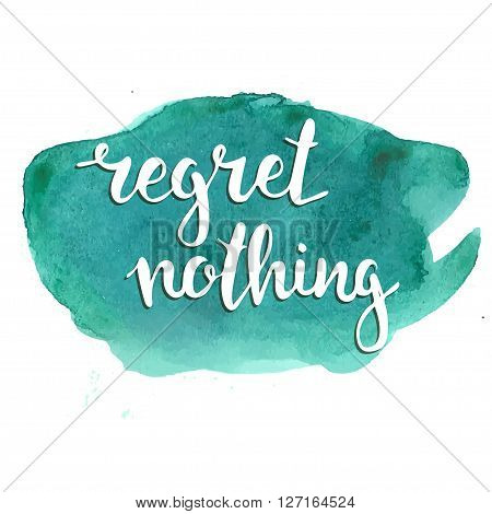 Regret nothing. Hand drawn typography poster. T shirt hand lettered calligraphic design. Inspirational vector typography.
