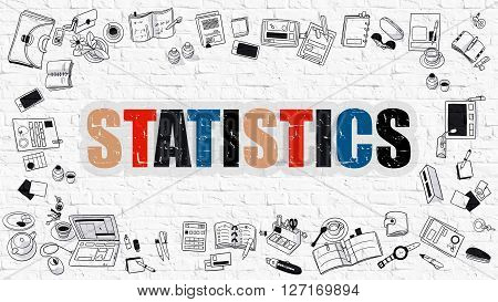 Statistics. Multicolor Inscription on White Brick Wall with Doodle Icons Around. Statistics Concept. Modern Style Illustration with Doodle Design Icons. Statistics on White Brickwall Background.