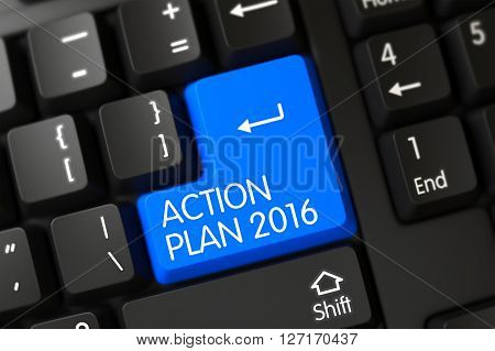 Action Plan 2016 Key on Computer Keyboard. Modern Laptop Keyboard Key Labeled Action Plan 2016. Action Plan 2016 Written on a Large Blue Keypad of a Modern Laptop Keyboard. 3D