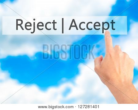 Accept  Reject - Hand Pressing A Button On Blurred Background Concept On Visual Screen.