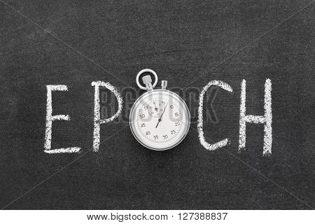 epoch word handwritten on chalkboard with vintage precise stopwatch used instead of O