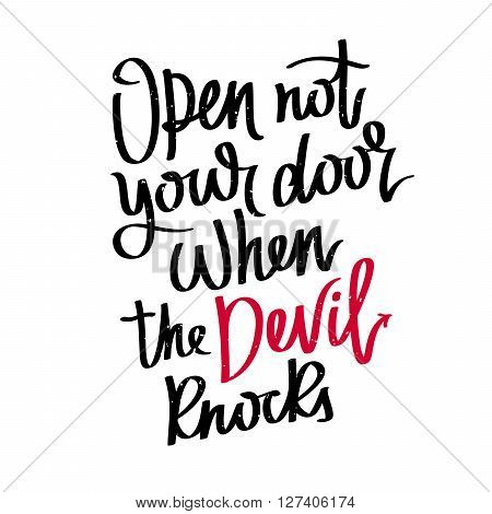 Proverb Open not your door when the devil knocks. Fashionable calligraphy. Vector illustration on white background. Motivational quote. Excellent print on a T-shirt.