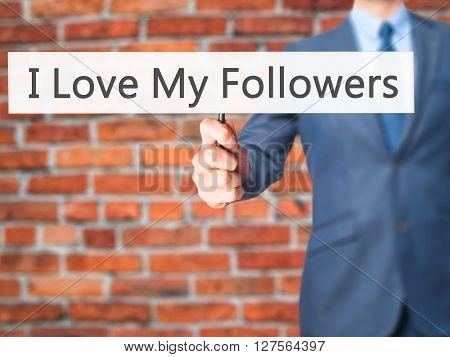 I Love My Followers - Businessman Hand Holding Sign