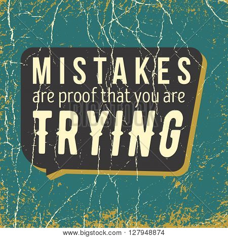 inspirational quote. mistakes are proof that you are trying. wise inspirational saying on grunge background. typographical poster vector design. artwork for wear.