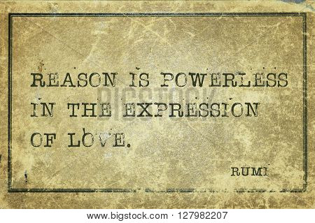 Reason is powerless in the expression - ancient Persian poet and philosopher Rumi quote printed on grunge vintage cardboard