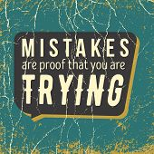 inspirational quote. mistakes are proof that you are trying. wise inspirational saying on grunge background. typographical poster vector design. artwork for wear. poster