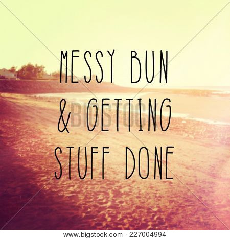 Quote - Messy bun & getting stuff done
