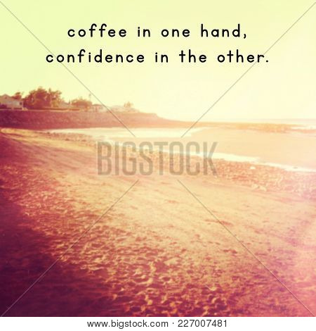 Quote - Coffee in one hand confidence in the other
