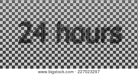 24 Hours. Surround The Phrase In The Text Figure. Round The Clock Work. Vector Illustration Of Black