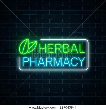 Neon Herbal Pharmacy Sign On Dark Brick Wall Background. 100 Percent Natural Medicaments Store Glowi