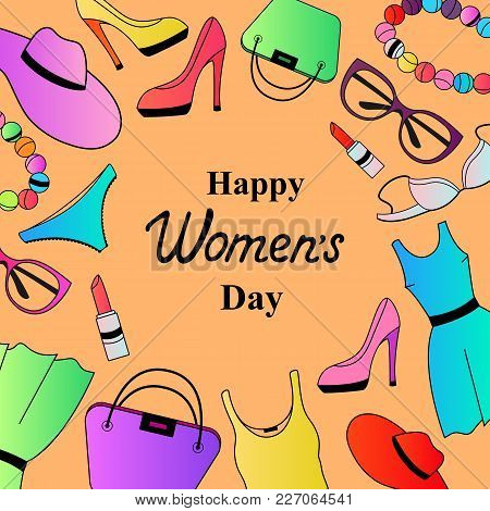 Happy Women's Day. Female Clothing And Accessories.