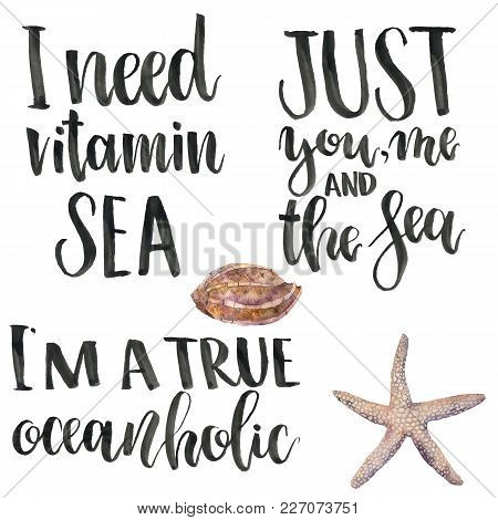 Lettering With Hand Painted Phrase: I Need Vitamin Sea, Just You Me And The Sea, I'm A True Oceanhol