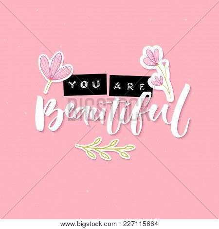 You Are Beautiful. Inspirational Quote With Embossed Metal Letters And Modern Brush Calligraphy Deco