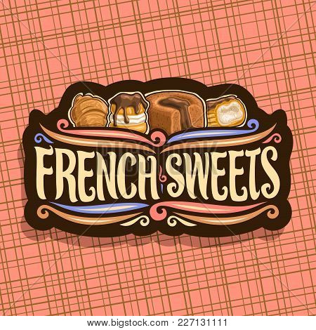 Vector Logo For French Sweets, Dark Signboard For Confectionery Cafe With Original Brush Typeface Fo