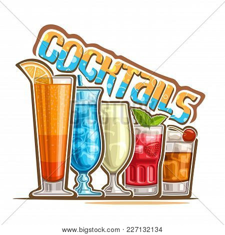 Vector Illustration Of Set Colorful Refreshing Cocktails In A Row, Poster With Original Typeface For