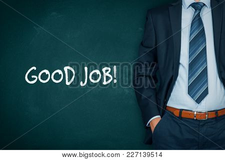 Good Job - Motivational Concept. Businessman Or Teacher With Passive Gesture And Text Good Job.