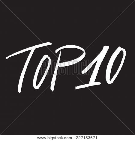 Top 10, Text Design. Vector Calligraphy. Typography Poster. Usable As Background.