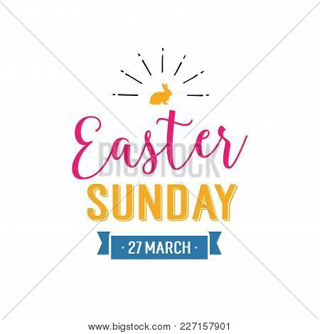 Easter Sunday Twenty Seventh March Lettering. Colorful Inscription With Rabbit And Ribbon. Handwritt