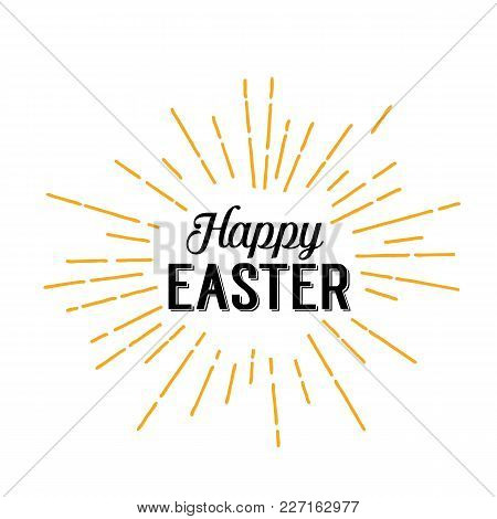 Happy Easter Lettering With Beams. Calligraphic Inscription Can Be Used For Greeting Cards, Postcard