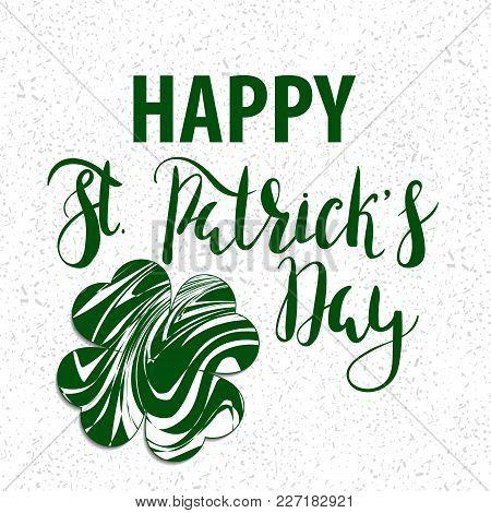 Lettering Inscription Happy St. Patricks Day. Design Elements For St. Patricks Day Cards, Invitation