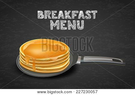 Pancakes With Honey Or Maple Syrup On Pan, Vector Illustration. Design For Breakfast Dessert Menu, C