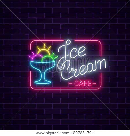 Glowing Neon Ice Cream Cafe Signboard On Dark Brick Wall Background. Gelato Balls In Bowl. City Neon
