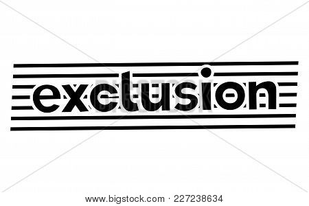 Exclusion Stamp. Typographic Label, Stamp Or Logo