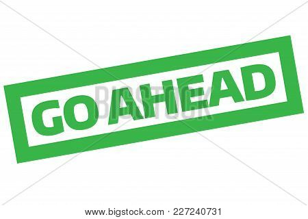 Go Ahead Stamp. Typographic Sign, Stamp Or Logo