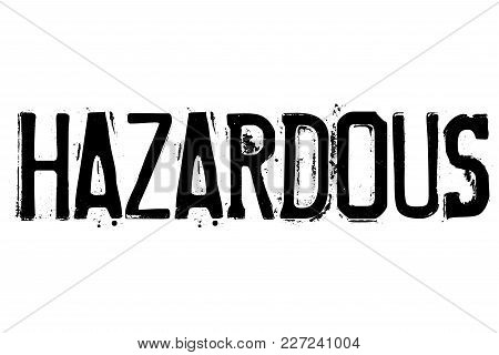 Hazardous Typographic Stamp. Typographic Sign, Badge Or Logo