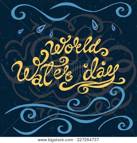 World Water Day Vector Illustration With Lettering And Drop. Navy Blue Background With Splashs. Save