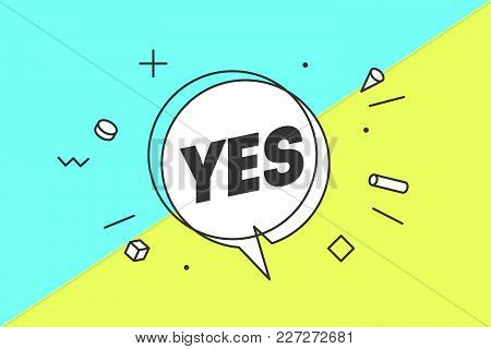 Yes. Banner, Speech Bubble, Poster And Sticker Concept, Geometric Style With Text Yes. Icon Message
