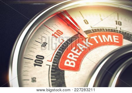 3d Illustration Of A Speedometer With Red Needle Pointing The Caption Break Time. Business Or Market