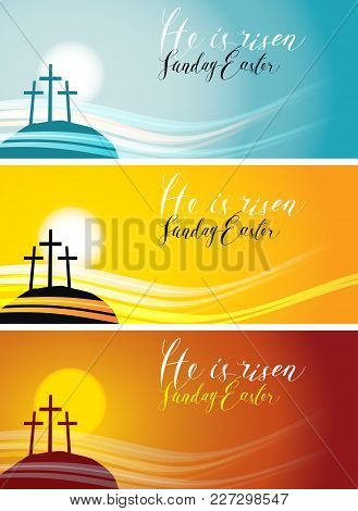 Vector Set Of Easter Banners With Handwritten Inscriptions He Is Risen, Sunday Easter, With Mount Ca