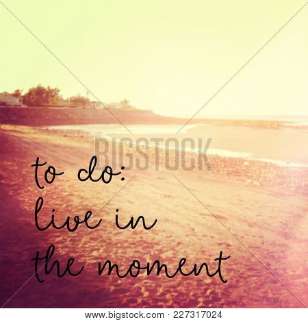 Quote - to do: Live in the moment