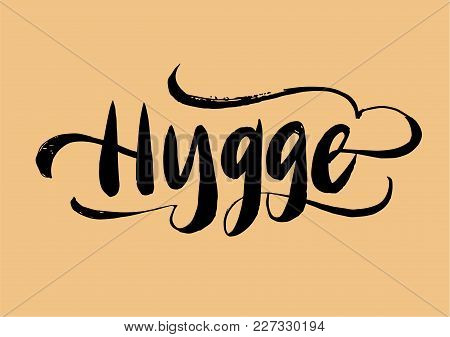 Hygge Lettering. Mean: Coziness. Brush Pen Modern Style. Danish Happy Life Style Concept. Hand Drawn