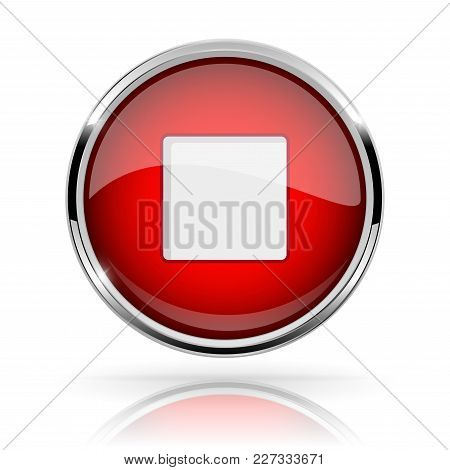 Red Round Media Button. Stop Button. Shiny Icon With Chrome Frame And With Reflection. Vector 3d Ill