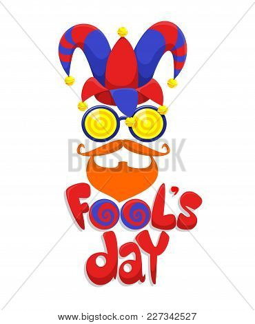 Colorful Fools Day Concept With Joker Hat Funny Glasses Red Mustache Beard And Inscription Isolated