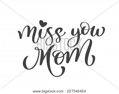 Miss You Mom Text. Hand Drawn Lettering Design. Happy Mother S Day Typographical Background. Ink Ill