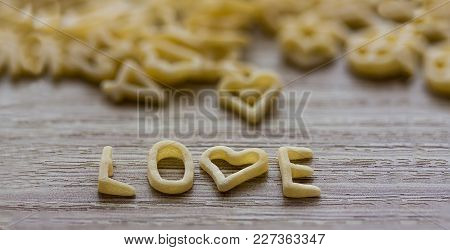 Written Word Love From Pasta On The Table Good For Background