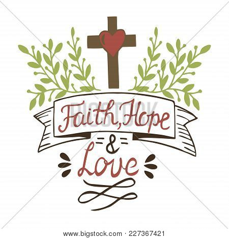 Hand Lettering Faith, Hope And Love With Cross And Leaves. Bible Verse. Christian Poster. New Testam