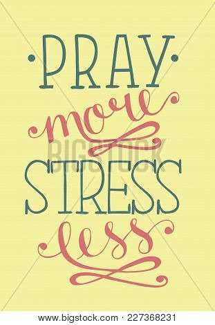 Hand Lettering Pray More, Stress Less. Biblical Background. Christian Poster. Scripture. Modern Call