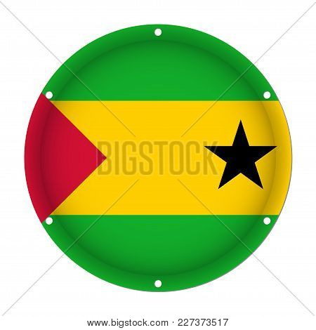 Round Metallic Flag Of Sao Tome And Principe With Six Screw Holes In Front Of A White Background