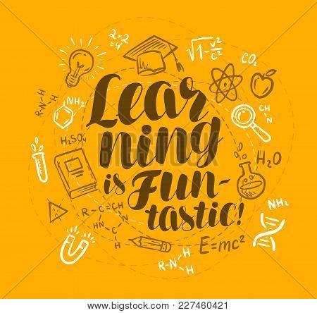 School, Education Concept. Learning Is Fan-tastic, Handwritten Lettering. Doodle Vector