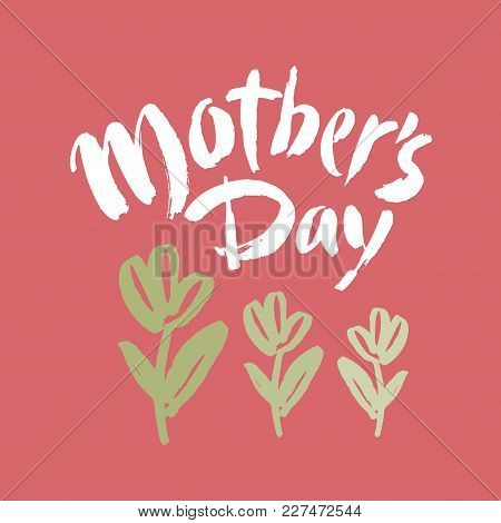Mother's Day Postcard. Holiday Lettering. Ink Illustration. Modern Brush Calligraphy. Isolated On Pi