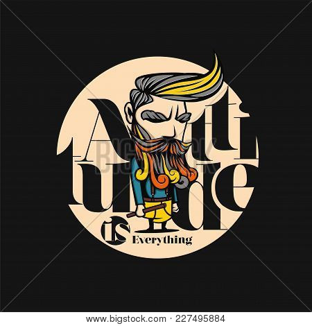 Attitude Man On Black Background With Typography Vector Illustration Design.