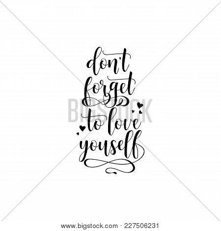 Don't Forget To Love Yourself. Quote Lettering. Calligraphy Inspiration Graphic Design Typography El