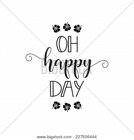 Oh Happy Day. Lettering. Design For Banner Poster, Card, Invitation Flyer Brochure T-shirt Vector