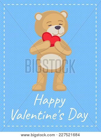 Happy Valentines Day Poster Adorable Teddy Gently Holds Heart At Mouth, Lovely Bear Animal With Red